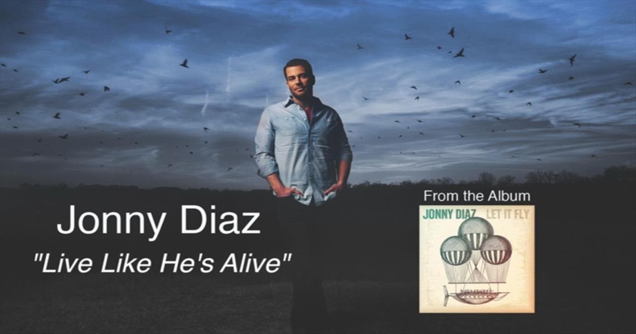 Jonny Diaz - Live Like He's Alive