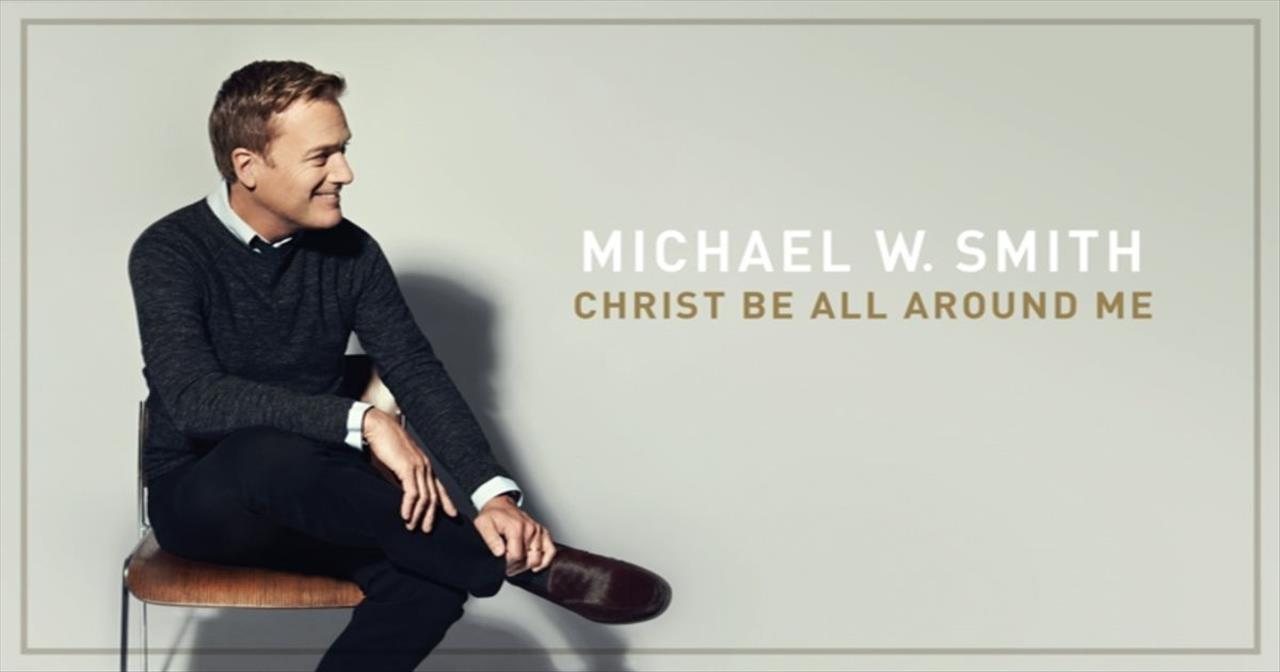 Michael W. Smith - Christ Be All Around Me