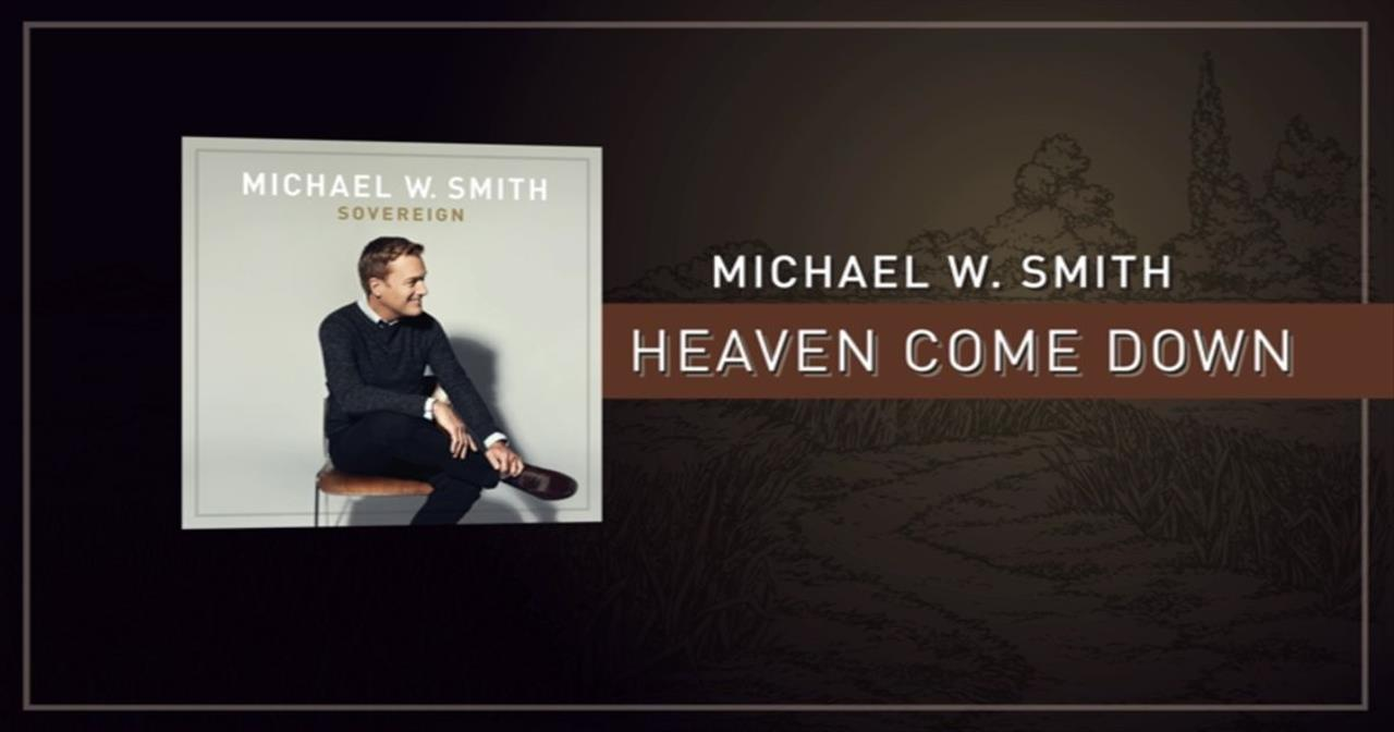 Michael W. Smith - Heaven Come Down