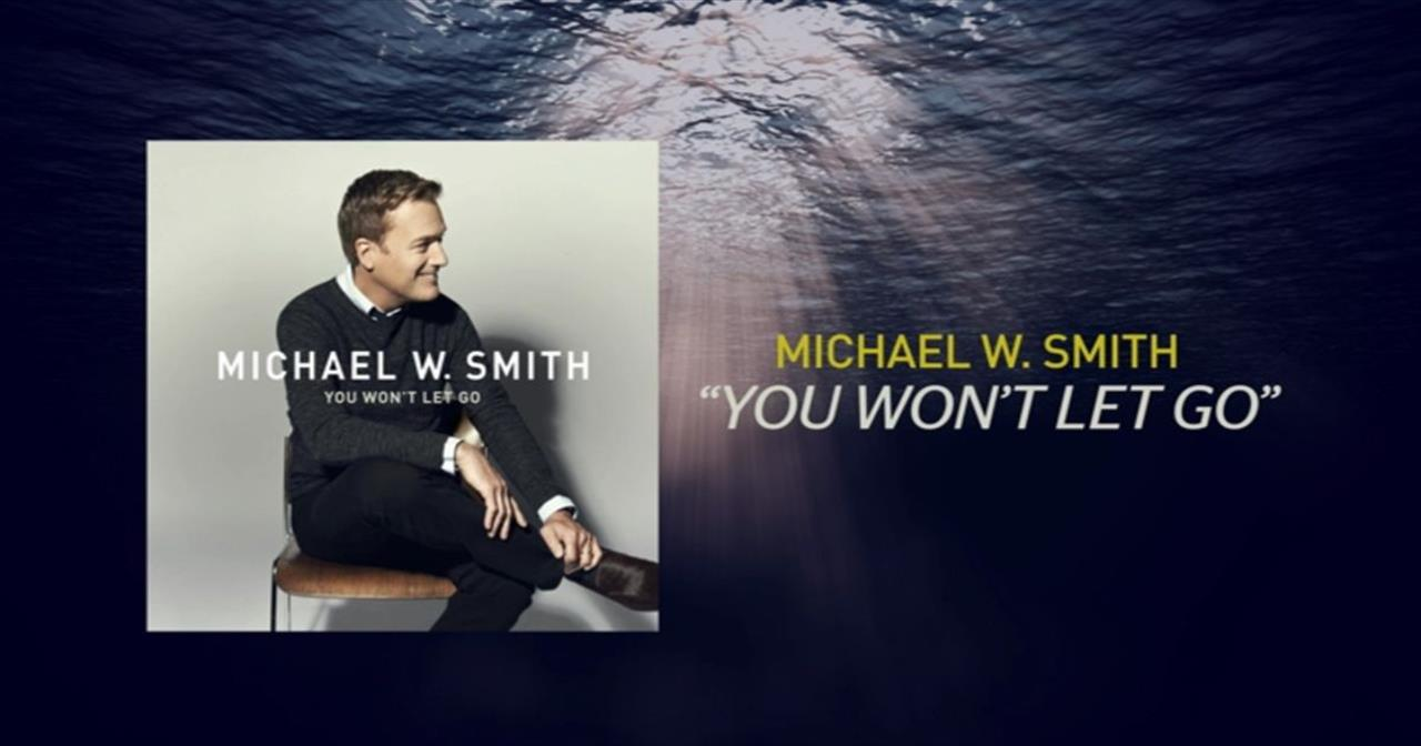 Michael W. Smith - You Won't Let Go