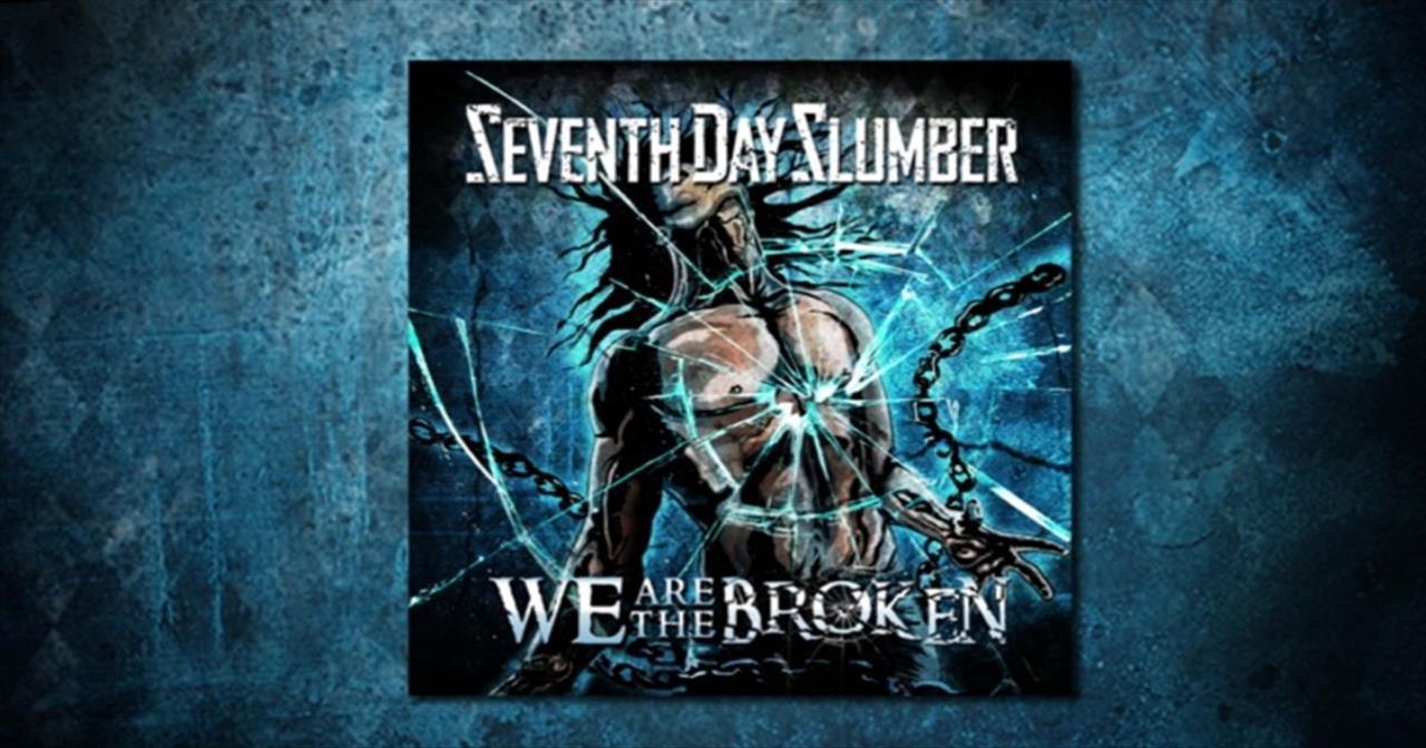 Seventh Day Slumber - We Are The Broken