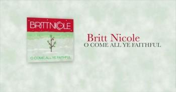 'O Come All Ye Faithful' - Britt Nicole's Beautiful Version of this Classic