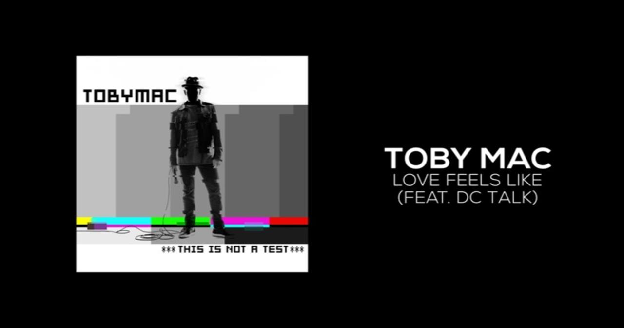 TobyMac - Love Feels Like (Featuring dc Talk)