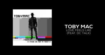 TobyMac - Love Feels Like (Featuring dc Talk)