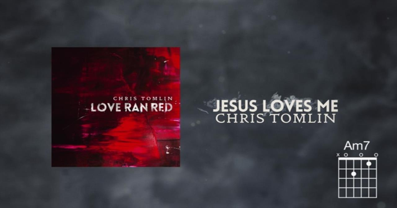 Chris Tomlin - Jesus Loves Me