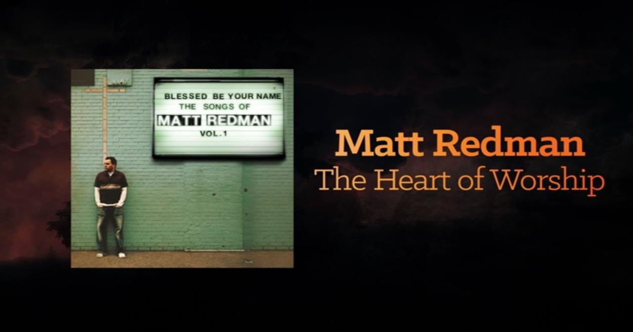Matt Redman - The Heart Of Worship