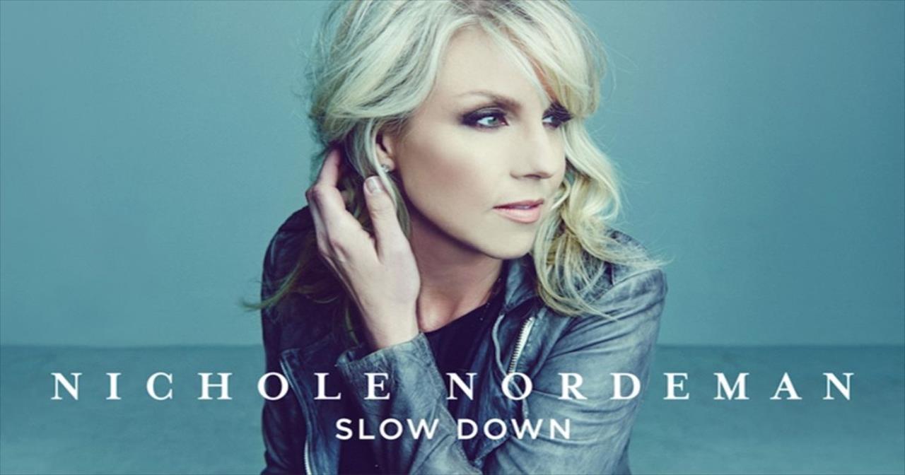 Nichole Nordeman - Slow Down