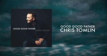 Chris Tomlin - Good Good Father (Lyrics)