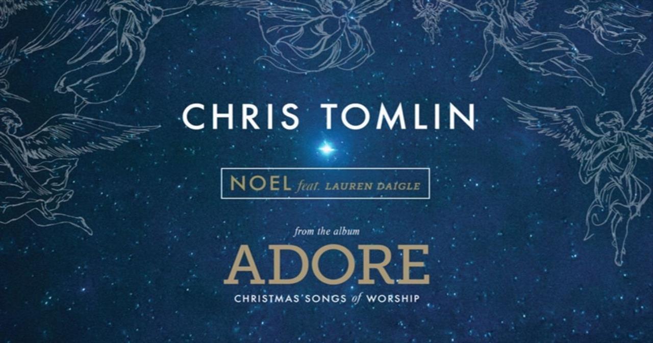 Chris Tomlin - Noel (Featuring Lauren Daigle)