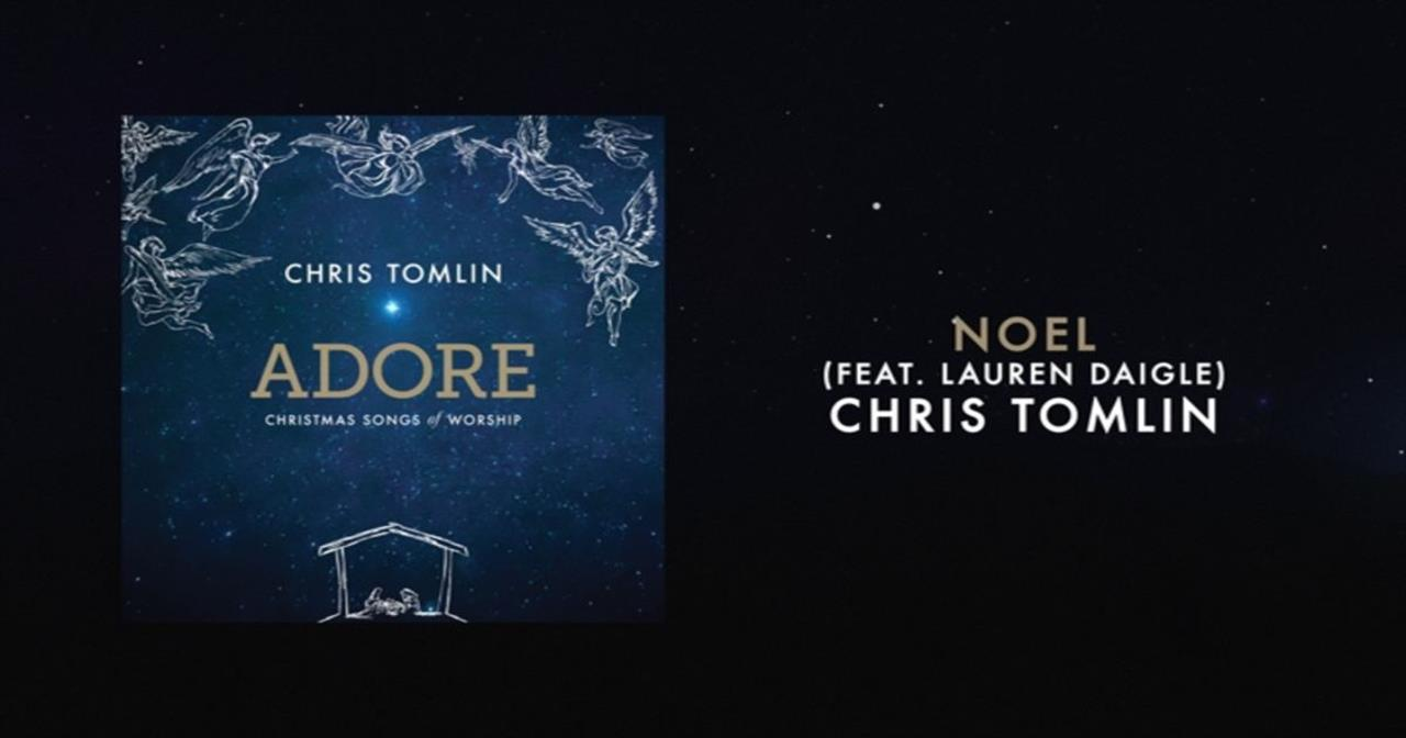 Chris Tomlin - Noel (featuring Lauren Daigle)