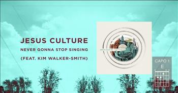 Jesus Culture (Featuring Kim Walker-Smith) - Never Gonna Stop Singing