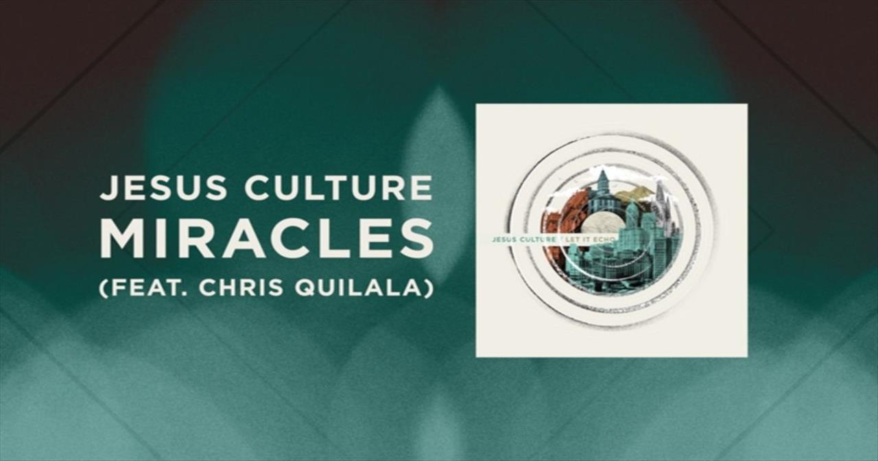 Jesus Culture (featuring Chris Quilala) - Miracles