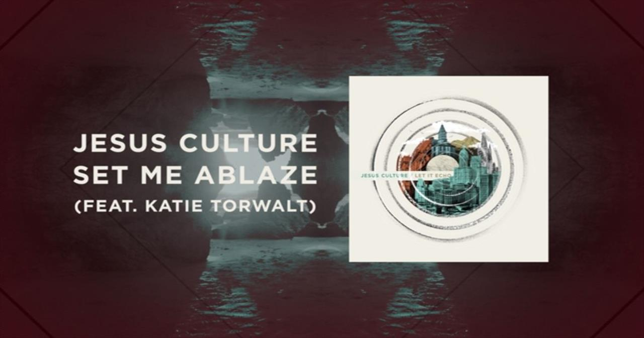 Jesus Culture (featuring Katie Torwalt) - Set Me Ablaze