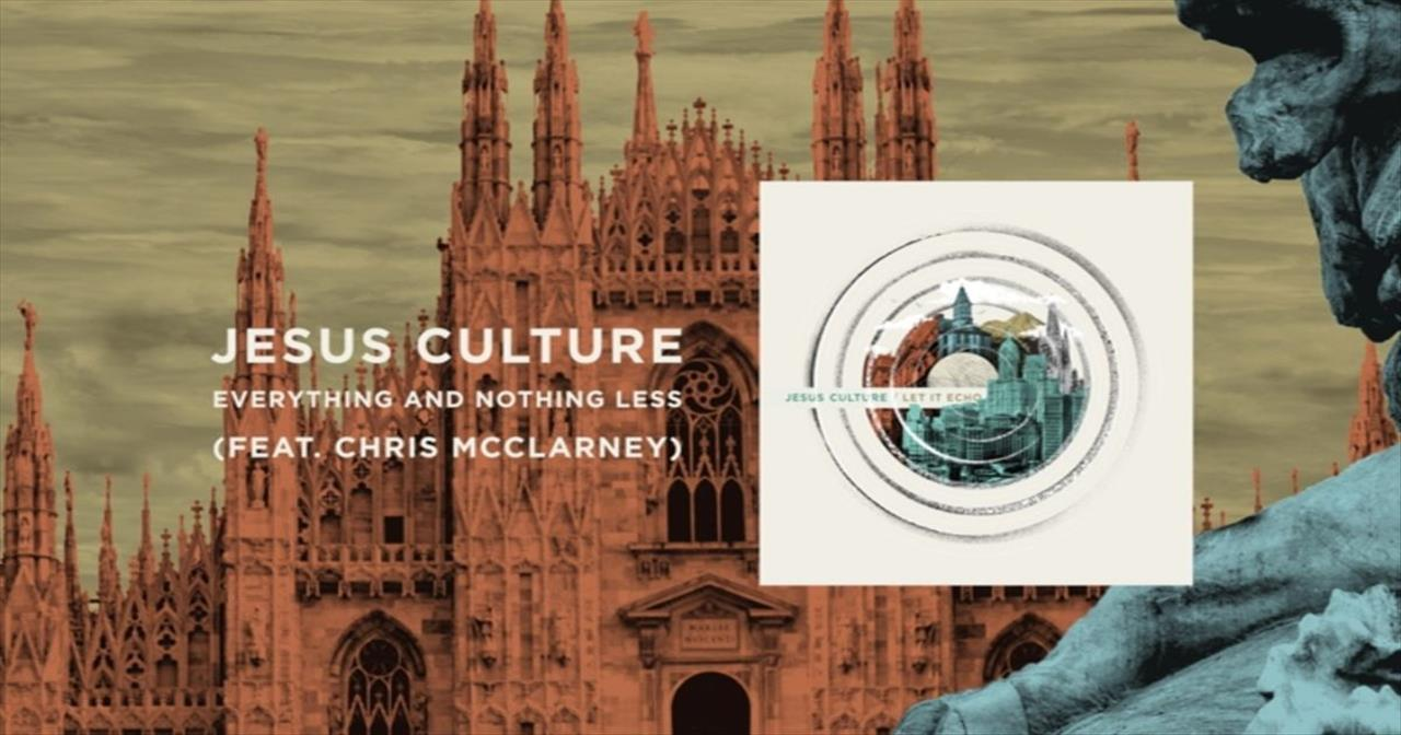Jesus Culture (featuring Chris McClarney)- Everything And Nothing Less