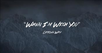 Citizen Way - When I'm With You (Official Lyric Video)