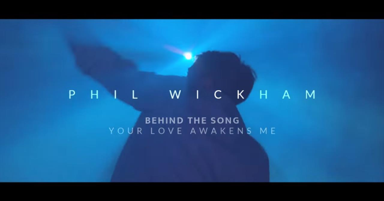 Behind the Song Your Love Awakens Me | Phil Wickham