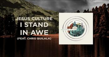 Jesus Culture (featuring Chris Quilala) - I Stand In Awe