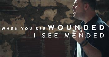 'Mended' - Powerful song of healing by Matthew West