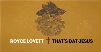 Royce Lovett - That's Dat Jesus