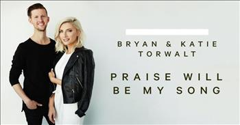 Bryan and Katie Torwalt - Praise Will Be My Song