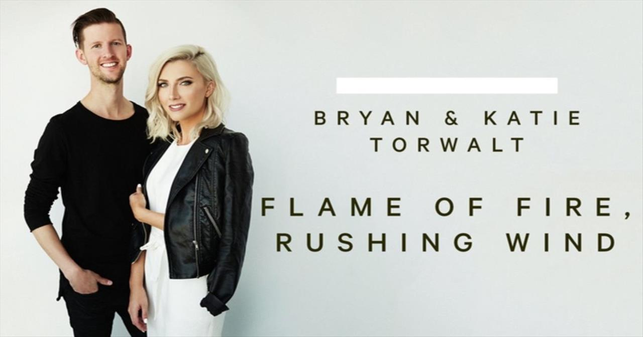 Bryan and Katie Torwalt - Flame Of Fire, Rushing Wind