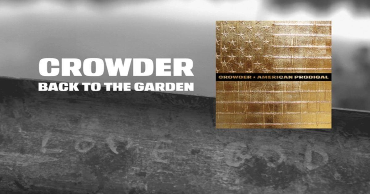 39 Back To The Garden 39 Beautiful New Song By Crowder