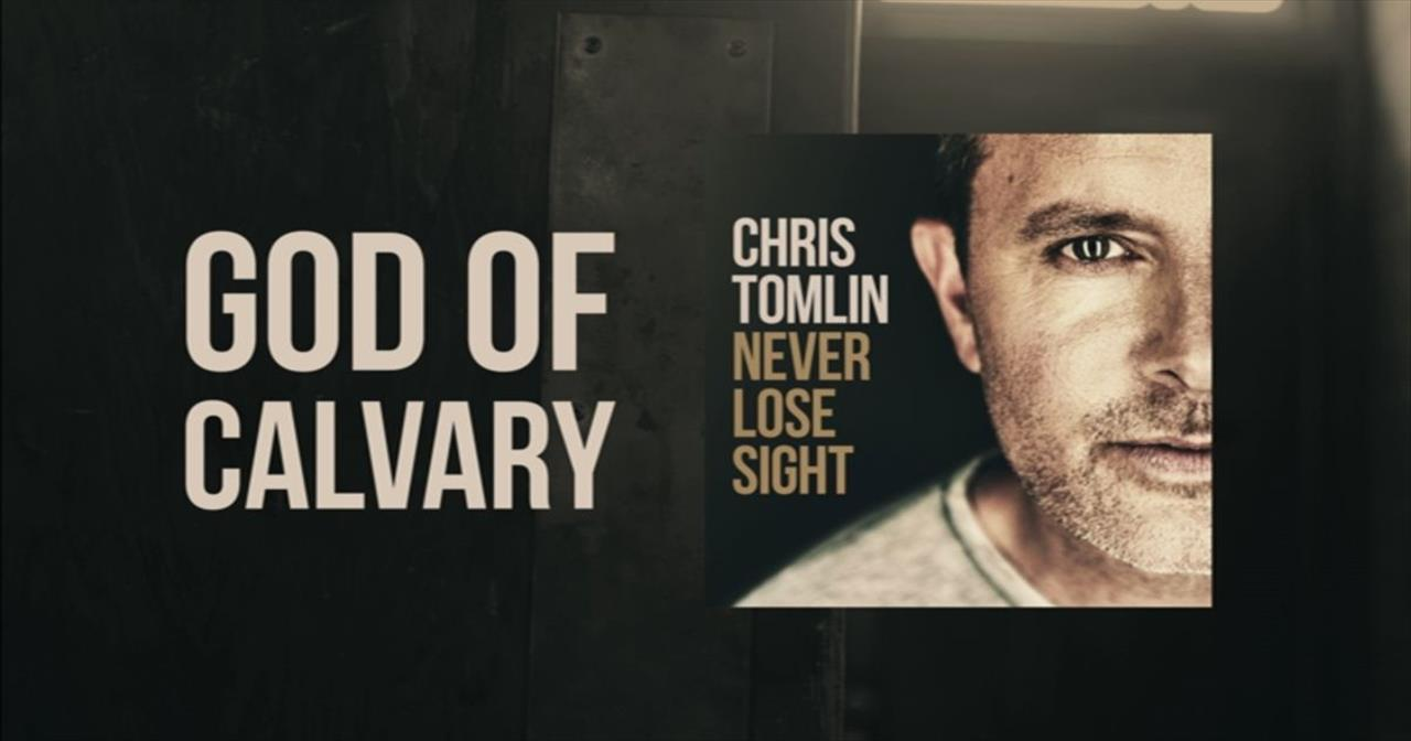 Rejoice Today with 'God Of Calvary' by Chris Tomlin