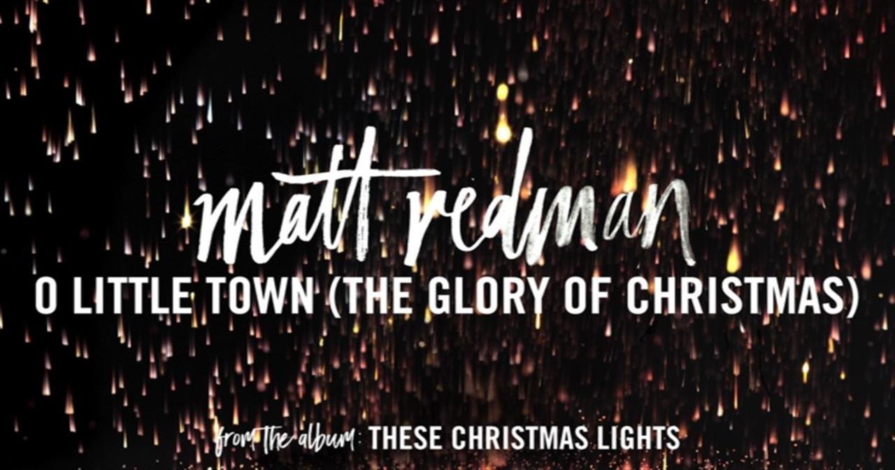 Matt Redman - O Little Town (The Glory Of Christmas)