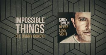 Chris Tomlin - Impossible Things (featuring Danny Gokey)