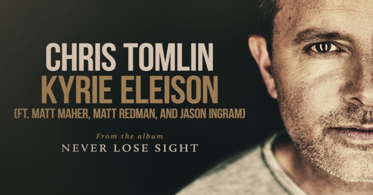 Chris Tomlin - Kyrie Eleison (featuring Matt Maher, Matt Redman, and Jason Ingram)