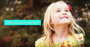 Kids Answer Why Moms Matters To Them