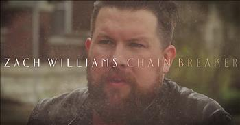 Zach Williams Shares Story Behind 'Chainbreaker'