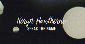 Koryn+Hawthorne+-+Speak+the+Name+(Lyric+Video)
