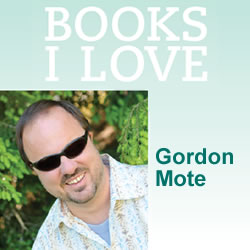 BOOKS I LOVE: Gordon Mote