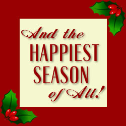 And the Happiest Season of All!