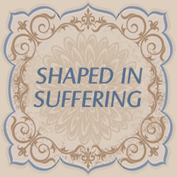 Shaped In Suffering