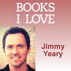 BOOKS I LOVE: Jimmy Yeary
