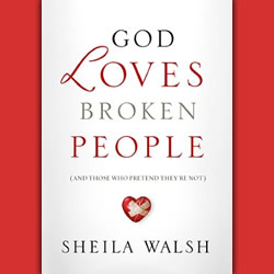 """God Loves Broken People (And Those Who Pretend They're Not)"""
