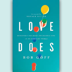 "Leaking Jesus: Bob Goff's ""Love Does"""