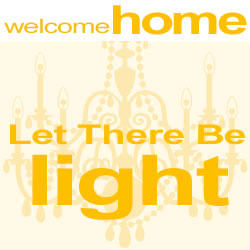 Welcome Home: Let There Be Light
