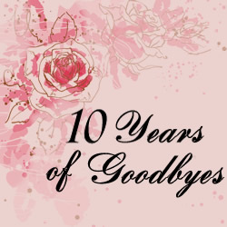 Ten Years of Goodbyes