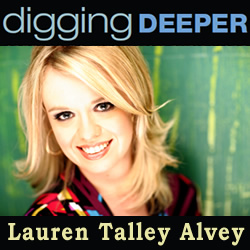 Digging Deeper: Lauren Talley Alvey