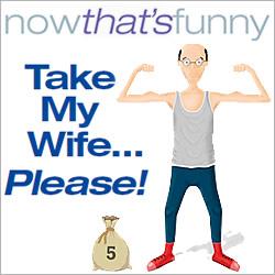 Take My Wife... Please!