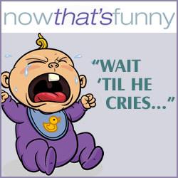 """Wait 'Til He Cries..."""