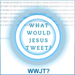 WWJT? : What Would Jesus Tweet?