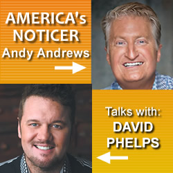 Ever Notice?: Andy Andrews Talks With David Phelps