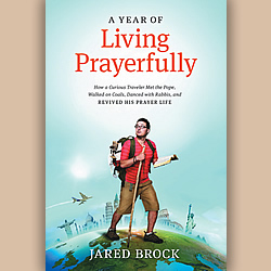 Review: 'A Year of Living Prayerfully' by Jared Brock