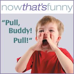 """Pull, Buddy! Pull!"""