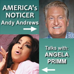 Ever Notice?: Andy Andrews Talks With Angela Primm