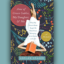 Review:  'Anne of Green Gables, My Daughter, and Me' by Lorilee Craker